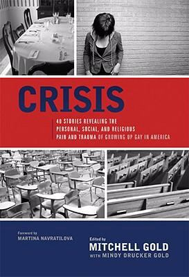 Crisis: 40 Stories Revealing the Personal, Social, and Religious Pain and Trauma of Growing Up Gay in America 9781929774104