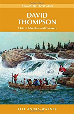 David Thompson: A Life of Adventure and Discovery 9781926613321