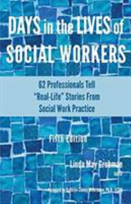 """Days in the Lives of Social Workers: 62 Professionals Tell """"Real-Life"""" Stories From Social Work Practice (Days in the Lives of Social Workers Series)"""