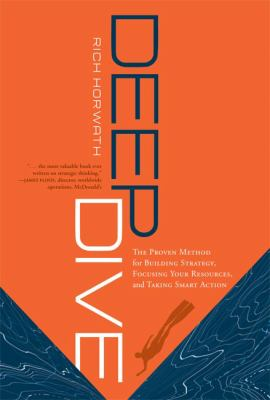 Deep Dive: The Proven Method for Building Strategy, Focusing Your Resources, and Taking Smart Action 9781929774821
