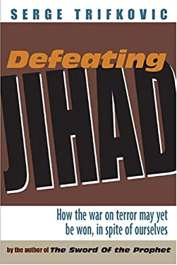 Defeating Jihad : How the War on Terror May yet Be Won, in Spite of Ourselves