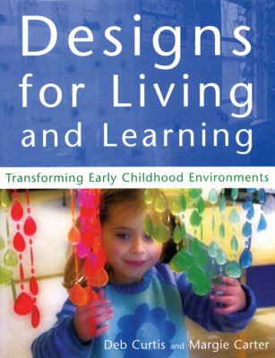 Designs for Living and Learning: Transforming Early Childhood Environments 9781929610297