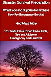 Disaster Survival Preparation - What Food and Supplies to Purchase Now for Emergency Survival - And Much More - 101 World Class Ex