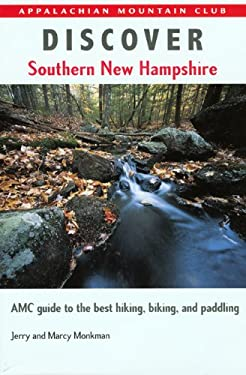 Discover Southern New Hampshire: AMC Guide to the Best Hiking, Biking, and Paddling 9781929173150
