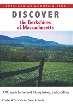 Discover the Berkshires of Massachusetts: AMC Guide to the Best Hiking, Biking, and Paddling 9781929173358