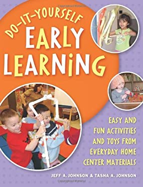 Do-It-Yourself Early Learning: Easy and Fun Activities and Toys from Everyday Home Center Materials 9781929610815