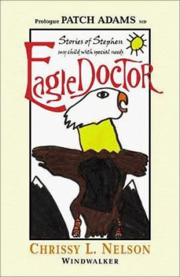 Eagle Doctor: Stories of Stephen, My Child with Special Needs 9781929165056