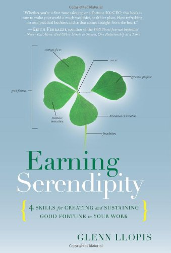 Earning Serendipity: 4 Skills for Creating and Sustaining Good Fortune in Your Work 9781929774913