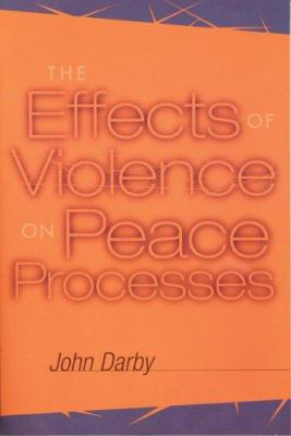 Effects of Violence on Peace Processes 9781929223312