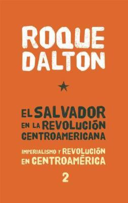El Salvador en la Revolucion Centroamericana: Imperialismo y Revolucion en Centroamerica Tomo 2 9781921438943