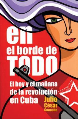 En el Borde de Todo: El Hoy y el Maana de la Revolucin en Cuba