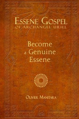 Essene Gospel of Archangel Uriel I: Become a Genuine Essene