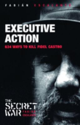 Executive Action: 634 Ways to Kill Fidel Castro 9781920888725