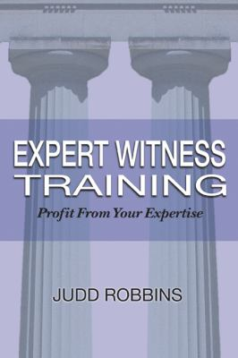 Expert Witness Training: Profit from Your Expertise 9781928564225