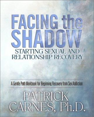 Facing the Shadow: Starting Sexual and Relationship Recovery 9781929866014