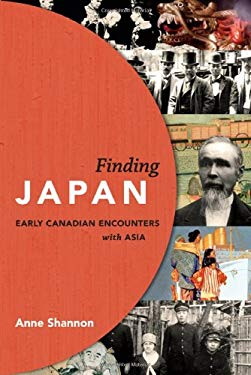 Finding Japan: Early Canadian Encounters with Asia 9781927051559