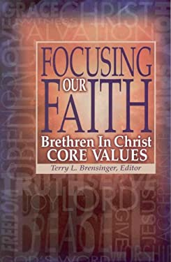 Focusing Our Faith: Brethren in Christ Core Values 9781928915102