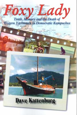 Foxy Lady: Truth, Memory & the Death of Western Yachtsmen in Democratic Kampuchea 9781926780030
