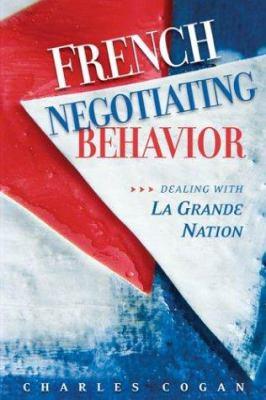 French Negotiating Behavior: Dealing with La Grande Nation 9781929223527