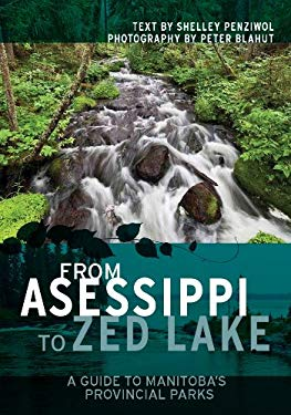 From Asessippi to Zed Lake: A Guide to Manitoba's Provincial Parks 9781926531144
