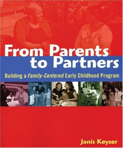 From Parents to Partners: Building a Family-Centered Early Childhood Program 9781929610884