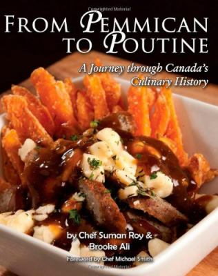 From Pemmican to Poutine: A Journey Through Canada's Culinary History 9781926780009