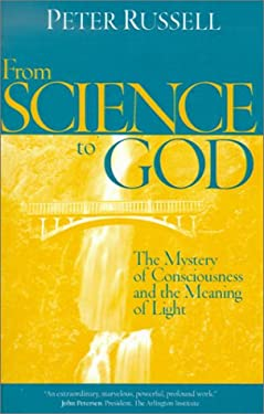 From Science to God: The Mystery of Consciousness and the Meaning of Light 9781928586036