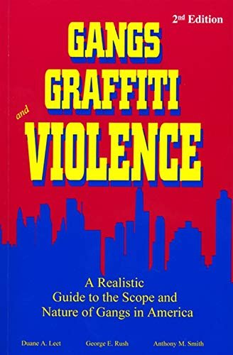 Gangs, Graffiti, and Violence: A Realistic Guide to the Scope and Nature of Gangs in America 9781928916024