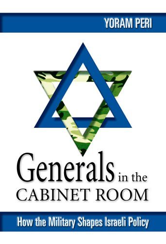Generals in the Cabinet Room: How the Military Shapes Israeli Policy 9781929223817