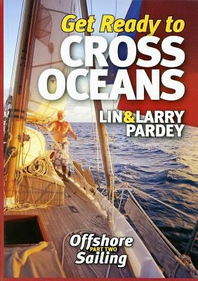 Get Ready to Cross Oceans: Lin & Larry Pardey Offshore Sailing Part Two 9781929214228