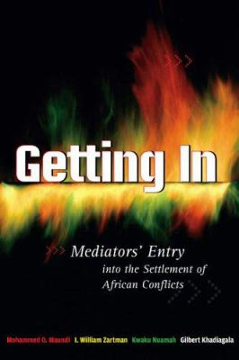 Getting in: Mediators' Entry Into the Settlement of African Conflicts 9781929223626