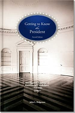 Getting to Know the President: Intelligence Briefings of Presidential Candidates, 1952-2004 9781929667192