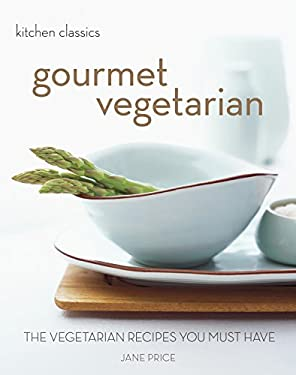 Gourmet Vegetarian: The Vegetarian Recipes You Must Have 9781921259098