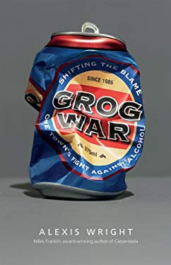Grog War: Shifting the Blame: One Town's Fight Against Alcohol 9781921248122