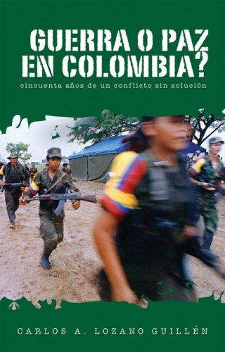 Guerra O Paz En Colombia?: Cincuenta Anos de Un Conflicto Sin Solucion 9781921235146