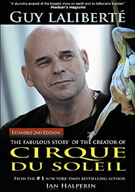 Guy Laliberte: The Fabulous Story of the Creator of Cirque Du Soleil 9781926745152