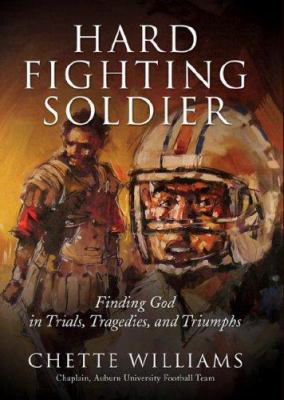 Hard Fighting Soldier: Finding God in Trials, Tragedies, and Triumphs 9781929619313