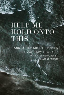 Help Me Hold Onto This: And Other Short Stories