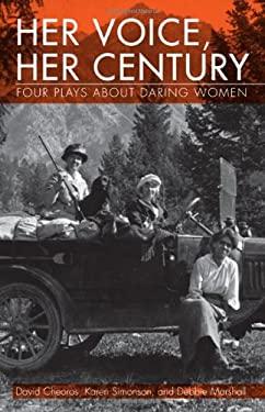 Her Voice, Her Century: Four Plays about Daring Women 9781926972992