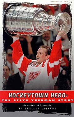 Hockeytown Hero: The Steve Yzerman Story: An Authorized Biography 9781928623045