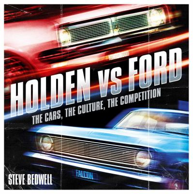 Holden vs Ford: The Cars, the Culture, the Competition 9781921295171