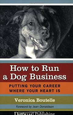 How to Run a Dog Business: Putting Your Career Where Your Heart Is 9781929242474
