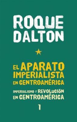 El Aparato Imperialista en Centroamerica: Imperialismo y Revolucion en Centroamerica Tomo 1 9781921235986