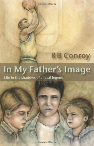 In My Father's Image: Life in the Shadows of a Local Legend 9781926585550