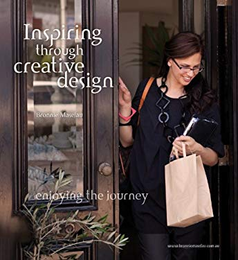 Inspiring Through Creative Design: Enjoying the Journey 9781922175090