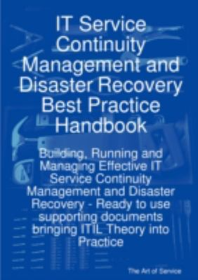 It Service Continuity Management and Disaster Recovery Best Practice Handbook: Building, Running and Managing Effective It Service Continuity Manageme 9781921523922