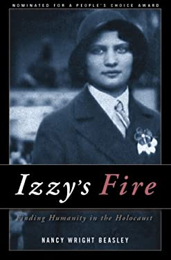 Izzy's Fire: Finding Humanity in the Holocaust 9781928662945