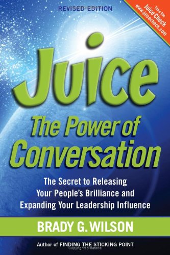 Juice: The Power of Conversation -- The Secret to Releasing Your People's Brilliance and Expanding Your Leadership Influence 9781926645032