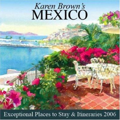 Karen Brown's Mexico, 2006: Exceptional Places to Stay & Itineraries 9781928901921