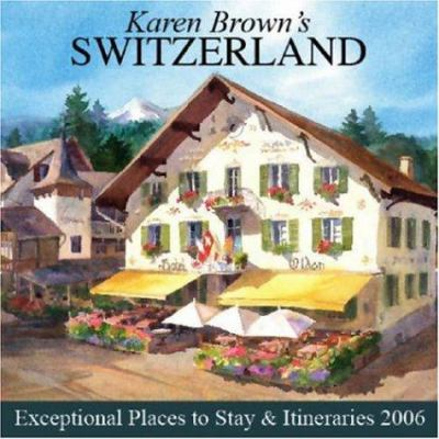 Karen Brown's Switzerland, 2006: Exceptional Places to Stay & Itineraries 9781928901976